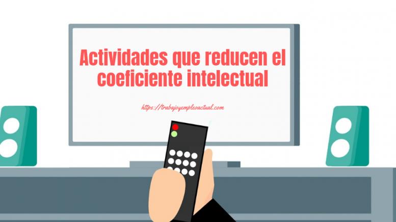 Actividades que reducen el coeficiente intelectual